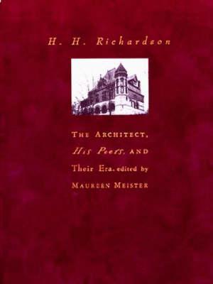 H. H. Richardson: The Architect, His Peers, and Their Era - H. H. Richardson (Hardback)