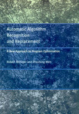 Automatic Algorithm Recognition and Replacement: A New Approach to Program Optimization - MIT Press (Hardback)