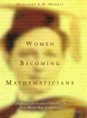 Women Becoming Mathematicians: Creating a Professional Identity in Post-World War II America - The MIT Press (Hardback)
