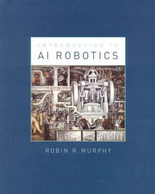 Introduction to AI Robotics - Intelligent Robotics and Autonomous Agents series (Hardback)