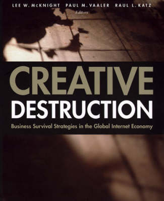 Creative Destruction: Business Survival Strategies in the Global Internet Economy (Hardback)