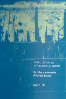 Globalization and Environmental Reform: The Ecological Modernization of the Global Economy (Hardback)