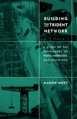 Building the Trident Network: A Study of the Enrollment of People, Knowledge, and Machines - Inside Technology (Hardback)