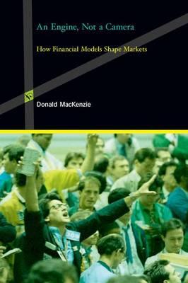 An Engine, Not a Camera: How Financial Models Shape Markets - Inside Technology (Hardback)