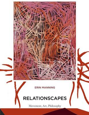 Relationscapes: Movement, Art, Philosophy - Technologies of Lived Abstraction (Hardback)