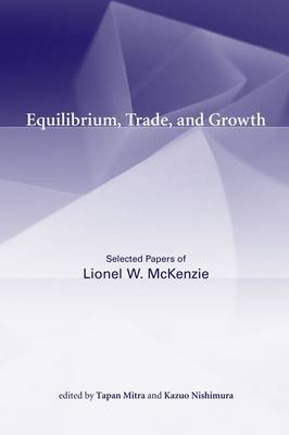 Equilibrium, Trade, and Growth: Selected Papers of Lionel W. McKenzie (Hardback)