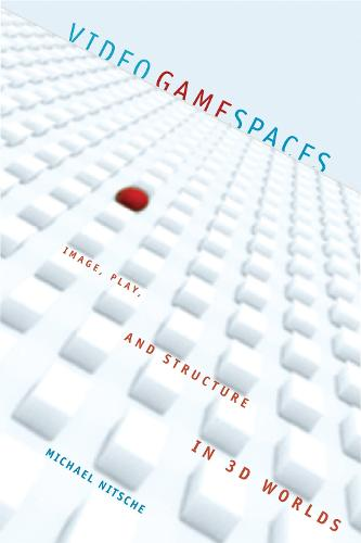 Video Game Spaces: Image, Play, and Structure in 3D Worlds - MIT Press (Hardback)