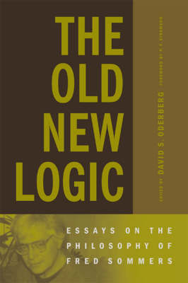 The Old New Logic: Essays on the Philosophy of Fred Sommers - A Bradford Book (Hardback)
