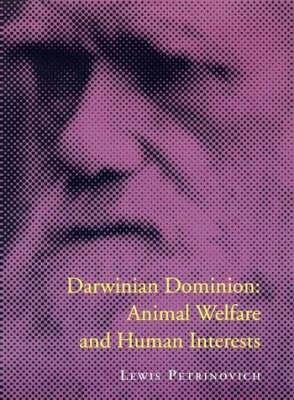 Darwinian Dominion: Animal Welfare and Human Interests - Bradford Books (Hardback)