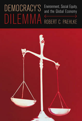 Democracy's Dilemma: Environment, Social Equity, and the Global Economy (Hardback)