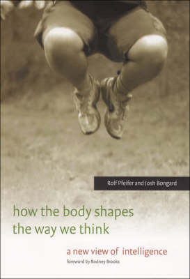 How the Body Shapes the Way We Think: A New View of Intelligence - A Bradford Book (Hardback)