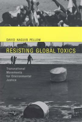 Resisting Global Toxics: Transnational Movements for Environmental Justice - Urban and Industrial Environments (Hardback)