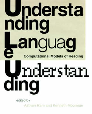 Understanding Language Understanding: Computational Models of Reading - Language, Speech, and Communication (Hardback)