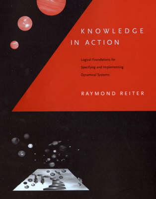 Knowledge in Action: Logical Foundations for Specifying and Implementing Dynamical Systems - The MIT Press (Hardback)
