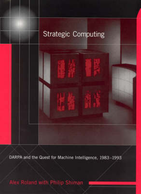 Strategic Computing: DARPA and the Quest for Machine Intelligence, 1983-1993 - History of Computing (Hardback)
