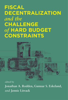 Fiscal Decentralization and the Challenge of Hard Budget Constraints - The MIT Press (Hardback)