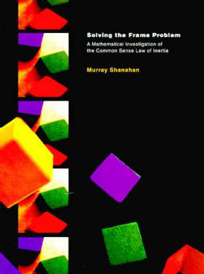 Solving the Frame Problem: A Mathematical Investigation of the Common Sense Law of Inertia - Artificial Intelligence Series (Hardback)