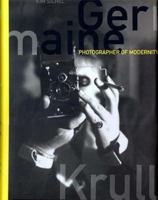 Germaine Krull: Photographer of Modernity (Hardback)
