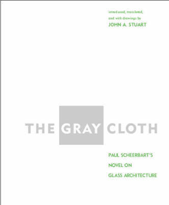 The Gray Cloth: A Novel on Glass Architecture - The MIT Press (Hardback)
