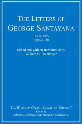 The The Letters of George Santayana: The Letters of George Santayana, Book Two, 1910-1920 1910-1920: Bk. 2, v. 5 Volume 5 - Works of George Santayana (Hardback)