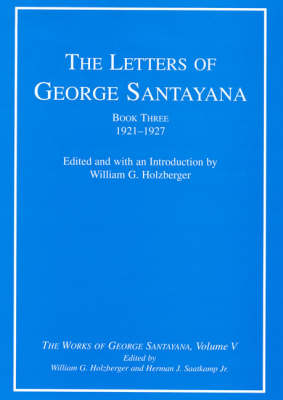 The Letters of George Santayana, Book Three, 1921-1927: Volume 5: The Works of George Santayana, Volume V - Works of George Santayana (Hardback)
