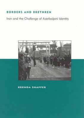 Borders and Brethren: Iran and the Challenge of Azerbaijani Identity - Belfer Center Studies in International Security (Hardback)
