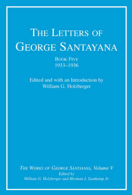 The Letters of George Santayana, Book Five, 1933-1936: Volume 5: The Works of George Santayana, Volume V - Works of George Santayana (Hardback)