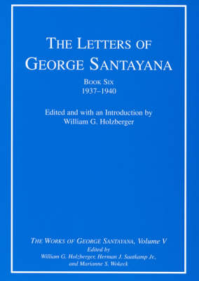 The Letters of George Santayana, Book Six, 1937-1940: Volume 5: The Works of George Santayana, Volume V - Works of George Santayana (Hardback)