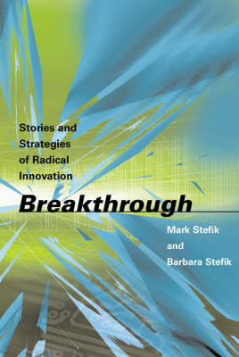 Breakthrough: Stories and Strategies of Radical Innovation - The MIT Press (Hardback)