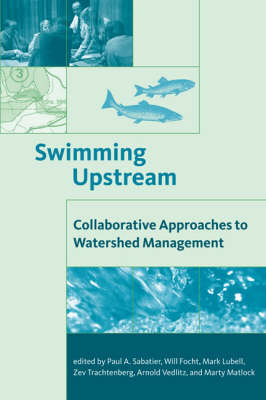 Swimming Upstream: Collaborative Approaches to Watershed Management - American and Comparative Environmental Policy (Hardback)