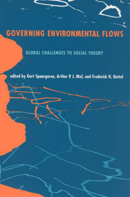 Governing Environmental Flows: Global Challenges to Social Theory - The MIT Press (Hardback)