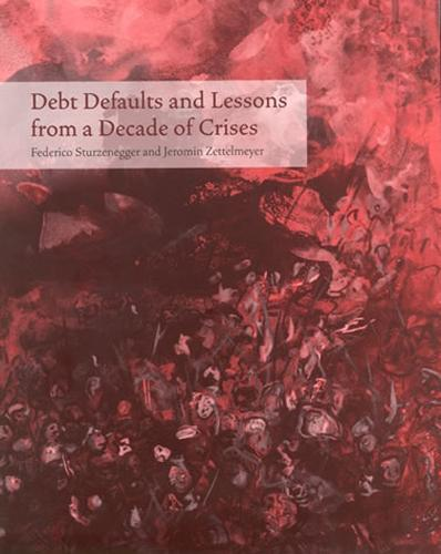 Debt Defaults and Lessons from a Decade of Crises - The MIT Press (Hardback)