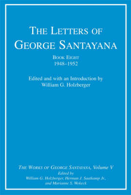 The Letters of George Santayana, Book Eight, 1948-1952: Volume 5: The Works of George Santayana, Volume V - The Works of George Santayana (Hardback)