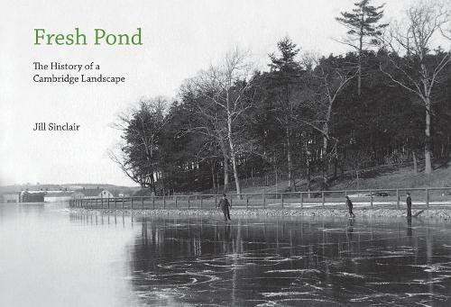 Fresh Pond: The History of a Cambridge Landscape - The MIT Press (Hardback)