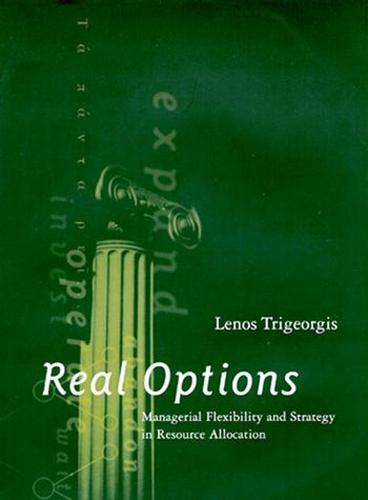 Real Options: Managerial Flexibility and Strategy in Resource Allocation - The MIT Press (Hardback)
