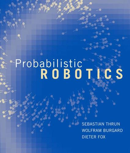 Probabilistic Robotics - Intelligent Robotics and Autonomous Agents series (Hardback)