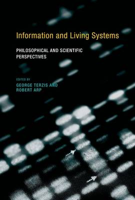 Information and Living Systems: Philosophical and Scientific Perspectives - A Bradford Book (Hardback)