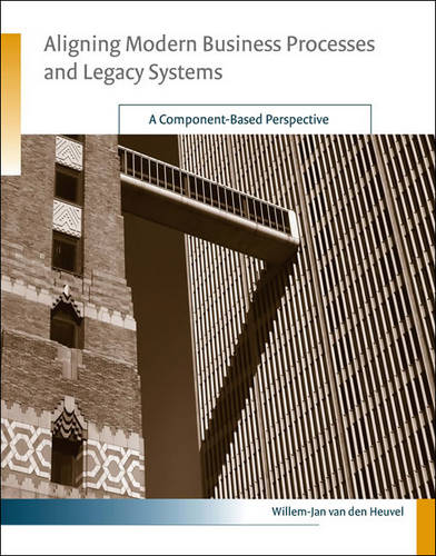 Aligning Modern Business Processes and Legacy Systems: A Component-Based Perspective - Information Systems (Hardback)