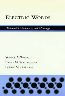 Electric Words: Dictionaries, Computers, and Meanings - A Bradford Book (Hardback)