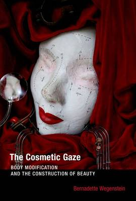 The Cosmetic Gaze: Body Modification and the Construction of Beauty - The MIT Press (Hardback)