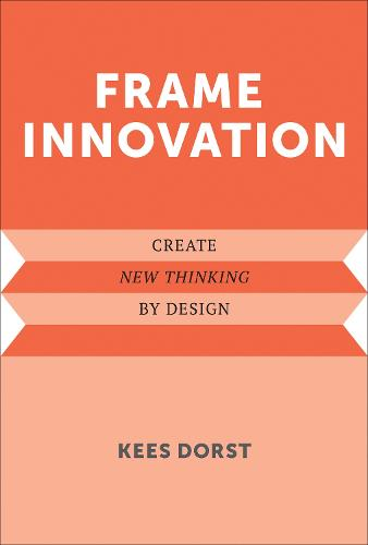 Frame Innovation: Create New Thinking by Design - Design Thinking, Design Theory (Hardback)