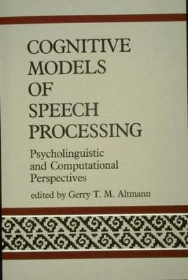 Cognitive Models of Speech Processing: Psycholinguistic and Computational Perspectives (Paperback)