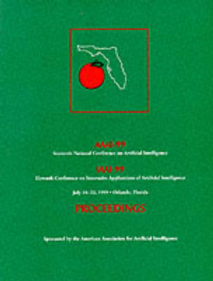 AAAI-99: Proceedings of the Sixteenth National Conference on Artificial Intelligence and The Eleventh Annual Conference on Innovative Applications of Artificial Intelligence - American Association for Artificial Intelligence (Paperback)