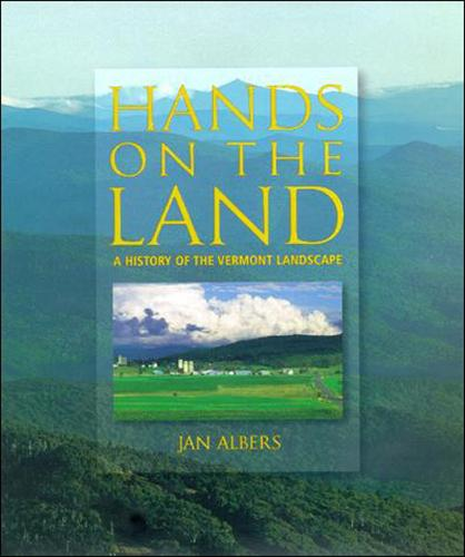 Hands on the Land: A History of the Vermont Landscape - The MIT Press (Paperback)
