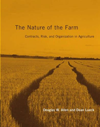 The Nature of the Farm: Contracts, Risk, and Organization in Agriculture - The MIT Press (Paperback)