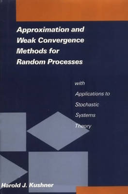 Approximation and Weak Convergence Methods for Random Processes with Applications to Stochastic Systems Theory - Signal Processing, Optimization, and Control (Paperback)