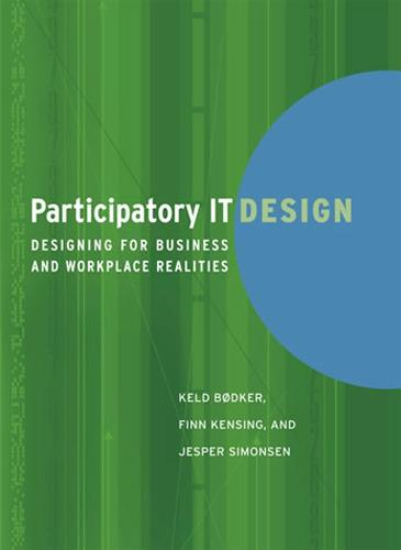 Participatory IT Design: Designing for Business and Workplace Realities - The MIT Press (Paperback)