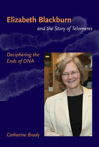 Elizabeth Blackburn and the Story of Telomeres: Deciphering the Ends of DNA - The MIT Press (Paperback)