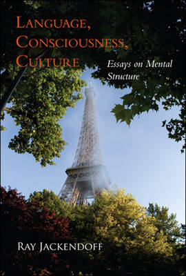 Language, Consciousness, Culture: Essays on Mental Structure - Jean Nicod Lectures (Paperback)