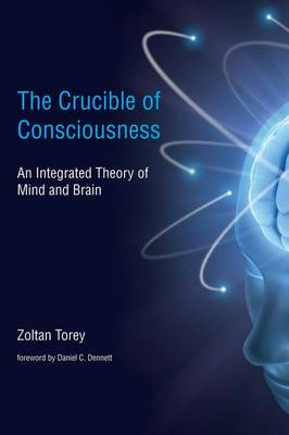 The Crucible of Consciousness: An Integrated Theory of Mind and Brain - The MIT Press (Paperback)